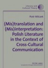 (Mis)Translation And (Mis)Interpretation: Polish Literature In The Context Of Cross Cultural Communication - Piotr Wilczek