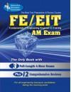 FE - EIT: AM (Engineer in Training Exam) (Engineering (FE/EiT) Test Preparation) - N. U. Ahmed, A. Al-Khafaji, S. Balachandran, John M. Cimbala, L. Friel, V. Gerez, T. Huddleston, R. A. Ibrahim, A. K. Kaw, S. Malasri, M. R. Muller, Jonathan Ottenstein, E. Ozokwelu, Y. K. Purandare, Randall Raus M.S., G. Ray, N. E. Rikli, J. W. Samples, L. Simonson, Engine