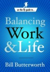 On the Fly Guide to...Balancing Work and Life - Bill Butterworth
