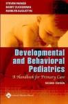 Developmental and Behavioral Pediatrics: A Handbook for Primary Care - Steven Parker, Barry Zuckerman, Marilyn Augustyn, Barry S. Zuckerman, Marilyn C. Augustyn