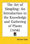 The Art of Simpling: An Introduction to the Knowledge and Gathering of Plants - William Coles