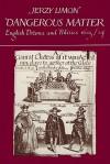 Dangerous Matter: English Drama and Politics 1623 1624 - Jerzy Limon