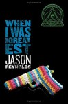 When I Was the Greatest by Jason Reynolds (2015-08-18) - Jason Reynolds;