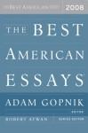 The Best American Essays 2008 - Adam Gopnik, Robert Atwan