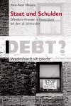Staat Und Schulden: Offentliche Finanzen in Deutschland Seit Dem 18. Jahrhundert - Hans-Peter Ullmann, Hartmut Berghoff, Till Rahden