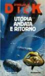 Utopia, andata e ritorno - Vittorio Curtoni, Philip K. Dick, Piero Anselmi
