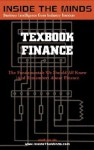Textbook Finance: Leading Financial Professors From The World's Top Business Schools On The Fundamentals All Business Professionals Should Know About Finance ... (Inside The Minds Series) (Inside The Minds) - Aspatore Books