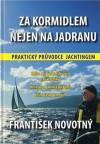 Za kormidlem nejen na Jadranu. Praktický průvodce jachtingem - František Novotný