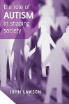 The Role of Autism in Shaping Society - John Lawson