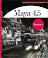 Maya 4.5 Savvy [With CDROM] - John L. Kundert-Gibbs, Peter Lee