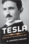 Tesla: Inventor of the Electrical Age - W. Bernard Carlson