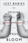 Just Babies: The Origins of Good and Evil - Paul Bloom, Mike Chamberlain
