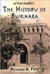 The History of Bukhara - Abu Bakr Muhammad Narshakhi, Abu Bakr Muhammad Narshakhi