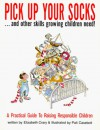 Pick Up Your Socks, And Other Skills Growing Children Need!: A Practical Guide to Raising Responsible Children - Elizabeth Crary, Pati Casebolt