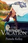 Veterinarian's Vacation (River's End Ranch #2) - Pamela M. Kelley