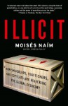 Illicit: How Smugglers, Traffickers, and Copycats are Hijacking the Global Economy - Moisés Naím