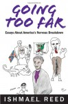 Going Too Far: Essays About America's Nervous Breakdown - Ishmael Reed