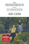 Alte Liebe - Elke Heidenreich, Bernd Schroeder