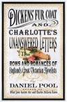 Dickens' Fur Coat And Charlotte's Unanswered Letters: The Rows And Romances Of England's Great Victorian Novelists - Daniel Pool