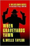 When Graveyards Yawn - G. Wells Taylor