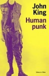 Human Punk - John King, Alain Defossé
