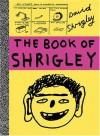 The Book of Shrigley - David Shrigley, Julian Rothenstein, Mel Gooding