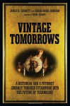 Vintage Tomorrows: A Historian and a Futurist Journey Through Steampunk Into the Future of Technology - James H. Carrott, Brian David Johnson