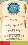 The Dog in the Freezer: Three Novellas (Aladdin Fiction) - Harry Mazer