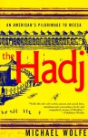 The Hadj: An American's Pilgrimage to Mecca - Michael Wolfe