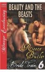 Beauty and the Beasts [Bride Train 6] (Siren Publishing Menage Everlasting) - Reece Butler