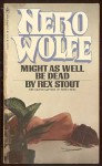 Might as Well Be Dead - Rex Stout