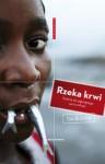 Rzeka krwi. Podróż do pękniętego serca Afryki - Tim Butcher