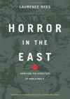 Horror In The East: Japan And The Atrocities Of World War 2 - Laurence Rees, Akira Iriye