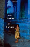 In the Convent of Little Flowers: Stories - Indu Sundaresan