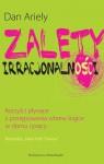 Zalety Irracjonalności - korzyści płynące z postępowania wbrew logice w domu i pracy - Dan Ariely