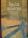 Para Ler OS Gauchos - Aldyr Garcia Schlee, Charles Kiefer, Josué Guimarães, Laury Maciel, Lourenço Cazarré, Moacyr Scliar, Sérgio Faraco