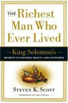 The Richest Man Who Ever Lived: King Solomon's Secrets to Success, Wealth, and Happiness - Steven K. Scott, Gary Smalley