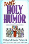 More Holy Humor (The Holy Humor Series) - Cal Samra, Rose Samra