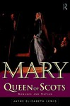 Mary Queen of Scots: Romance and Nation - Jayne Lewis