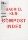 Gabriel Kuri: Compost Index - Roger Willems, Maxine Kopsa, Dieter Roelstraete
