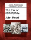The Trial of Episcopacy. - John Reed