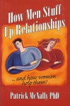 How Men Stuff Up Relationships: ... and how women help them! - Patrick McNally