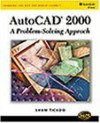 AutoCAD 2000: A Problem Solving Approach - Sham Tickoo