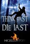 THINK FAST DIE LAST - H.C. Elliston