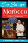 Eat Smart in Morocco: How to Decipher the Menu, Know the Market Foods & Embark on a Tasting Adventure - Joan Peterson, S. V. Medaris