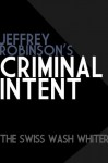 Jeffrey Robinson's Criminal Intent - THE SWISS WASH WHITER - Jeffrey Robinson