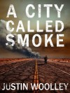 A City Called Smoke - Justin Woolley