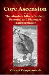 Core Ascension: or, The Absolute Idiot's Guide to Personal and Planetary Transformation - Vincent Casspriano Jr.