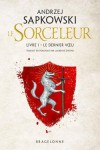 Le Sorceleur Livre 1 - Le Dernier voeu - Andrzej Sapkowski