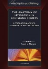 The Anatomy of Litigation in Louisiana Courts: Legislation, Cases, Comments and Problems - Frank L. Maraist